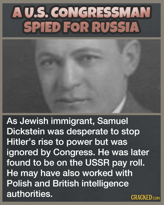 Au.S. CONGRESSMAN SPIED FOR RUSSIA As Jewish immigrant, Samuel Dickstein was desperate to stop Hitler's rise to power but was ignored by Congress. He