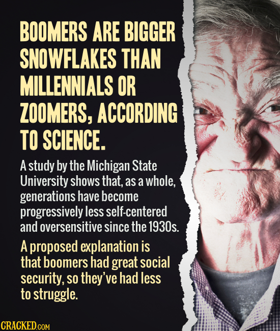 BOOMERS ARE BIGGER SNOWFLAKES THAN MILLENNIALS OR ZOOMERS, ACCORDING TO SCIENCE. A study by the Michigan State University shows that, as a whole, gene