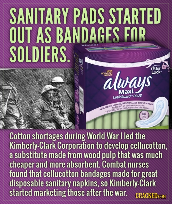 SANITARY PADS STARTED OUT AS BANDAGES FOR SOLDIERS. NEWI NOUVEAN always Odor Lock INUEVO Maxi LeakGuard PLUS NEUTRALIZES odors for hous eonds n second