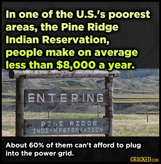 In one of the U.S.'s poorest areas, the Pine Ridge Indian Reservation, people make on average less than $8.000 a year. ENTERING PINE RIDGE INDI NPESER