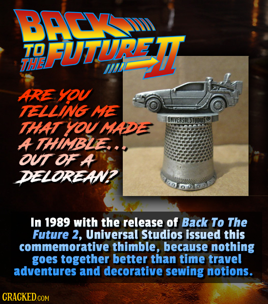 BPCY TO FUTUREI THE 804 ARE yOe TELLING ME IUNIVEBSAL THAT you MADE suoose A THIMBLE... OUT OF A DELOREAN? In 1989 with the release of Back To The Fut