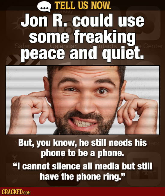 TELL US NOW. Jon R. could use some freaking Safari Calendar ontacts peace and quiet. Center But, you know, he still needs his phone to be a phone. I