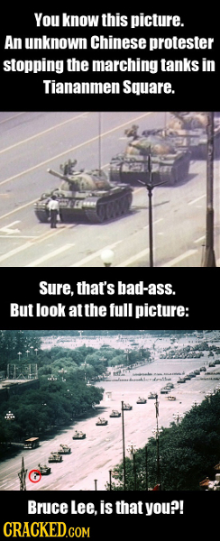 You know this picture. An unknown Chinese protester stopping the marching tanks in Tiananmen Square. Sure, that's bad-ass. But look at the full pictur