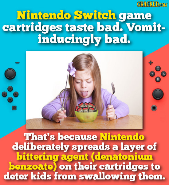 CRACKED COM Nintendo Switch game cartridges taste bad. Vomit- inducingly bad. That's because Nintendo deliberately spreads a layer of bittering agent