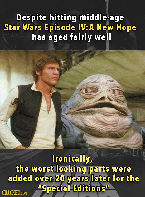 Despite hitting middle-age Star Wars Episode IV: A New Hope has aged fairly well Ironically, the worst looking parts were added over 20 years later fo