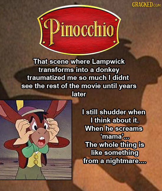 CRACKEDcO COM Pinocchio nocchio That scene where Lampwick transforms into a donkey traumatized me so much I didnt see the rest of the movie until year