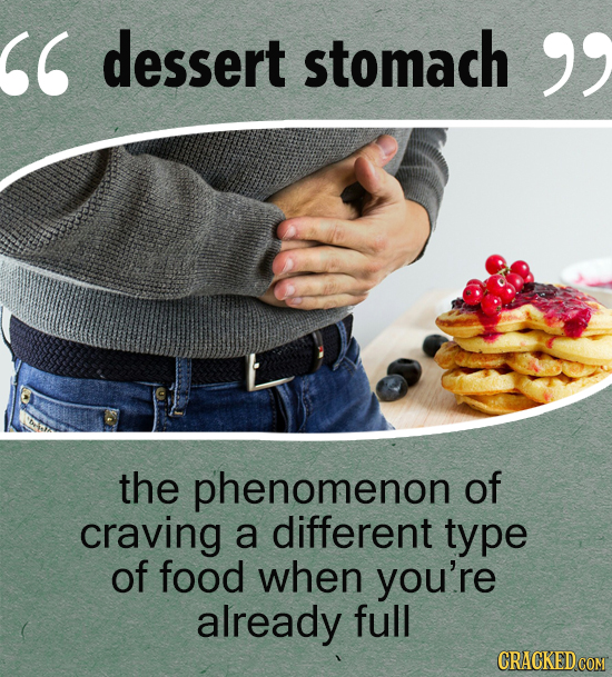 dessert stomach  the phenomenon of craving a different type of food when you're already full
