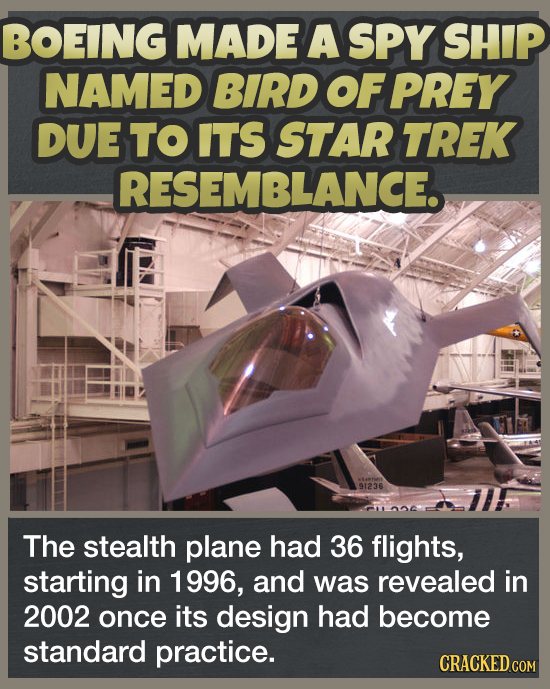 BOEING MADE A SPY SHIP NAMED BIRD OF PREY DUE TO ITS STAR TREK RESEMBLANCE. 91236 The stealth plane had 36 flights, starting in 1996, and was revealed