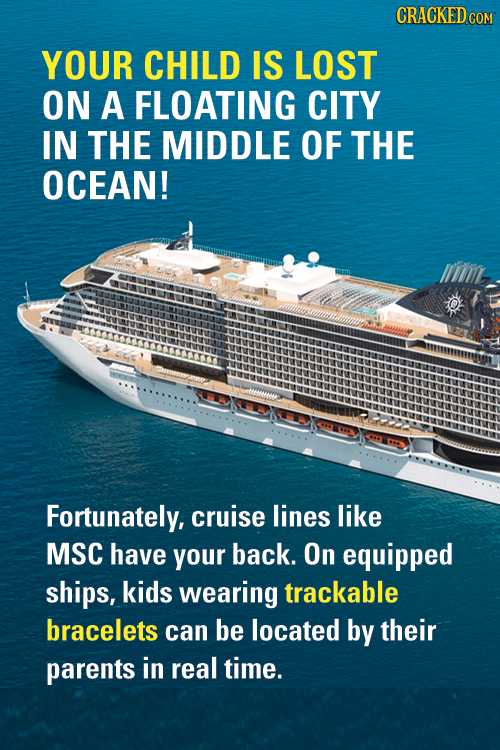 YOUR CHILD IS LOST ON A FLOATING CITY IN THE MIDDLE OF THE OCEAN! Fortunately, cruise lines like MSC have your back. On equipped ships, kids wearing t