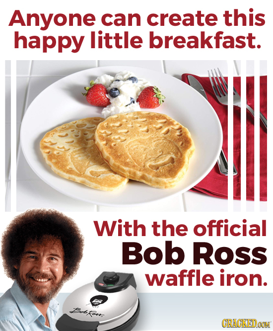 Anyone can create this happy little breakfast. With the official Bob Ross waffle iron. Bkfs CRAGKEIDOON