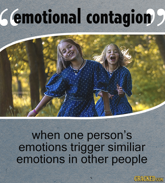 emotional contagion when one person's emotions trigger similiar emotions in other people