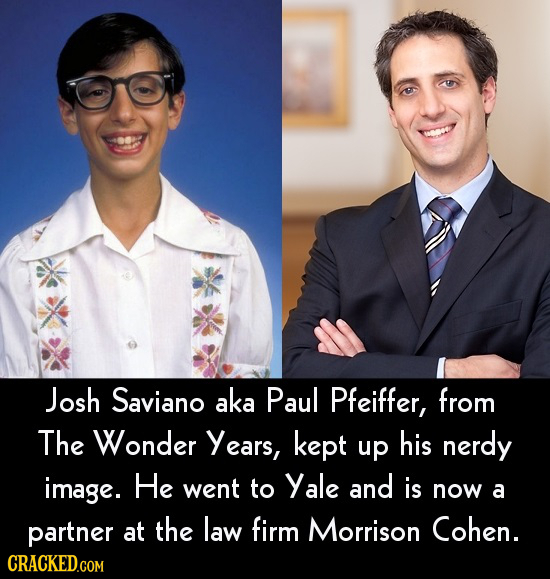 Josh Saviano aka Paul Pfeiffer, from The Wonder Years, kept up his nerdy image. He went to Yale and is now a partner at the law firm Morrison Cohen.