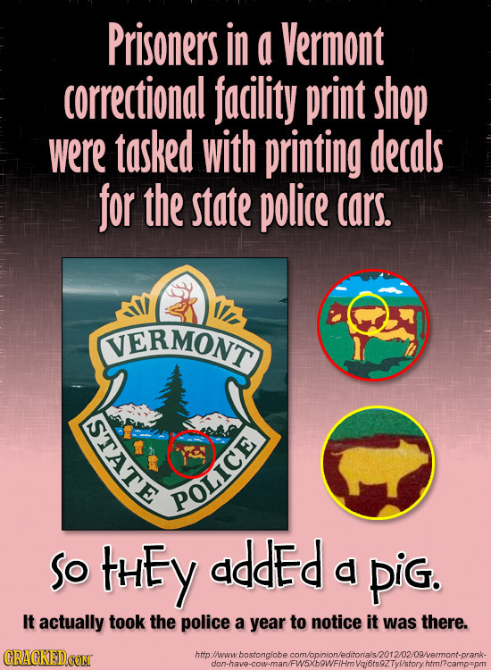 Prisoners in a Vermont correctional facility print shop were tasked with printing decals for the state police cars. VERMONT ASTATE POLICE So tHEy adde