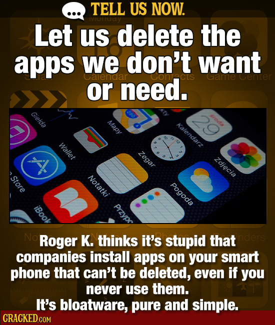 TELL US NOW. IviOrUAY Let us delete the apps we don't want calendar or need. Cohtacts Game Center Gietda Mapy Kalendarz Wallet Zegar Zdiecia Store Not