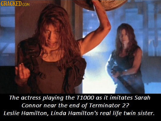 CRACKED.COM The actress playing the T1000 as it imitates Sarah Connor near the end of Terminator 2? Leslie Hamilton, Linda Hamilton's real life twin s