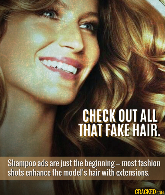 CHECK OUT ALL THAT FAKE HAIR. Shampoo ads are just the beginning- n fashion shots enhance the model's hair with extensions.