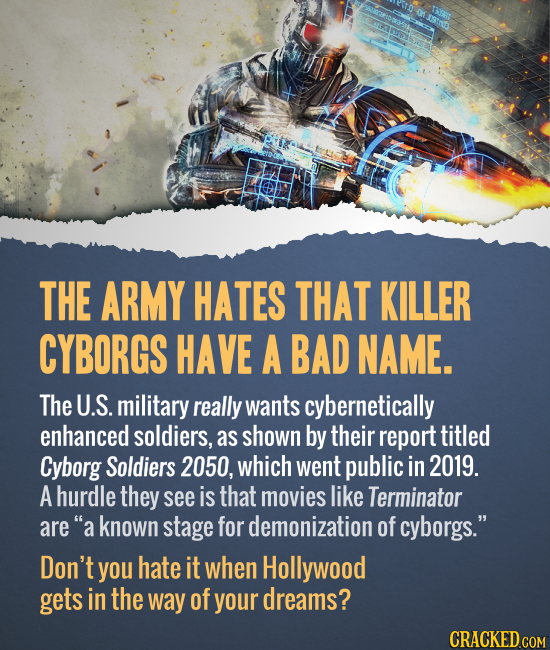 THE ARMY HATES THAT KILLER CYBORGS HAVE A BAD NAME. The U.S. military really wants cybernetically enhanced soldiers, as shown by their report titled C