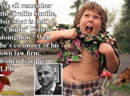 We all remember the Truffle Shuffle, but what is Jeff Chunkn Cohen doing now? Well he's co owner of his own law firm, Cohen Gardner LLP. CRAGKEDCON