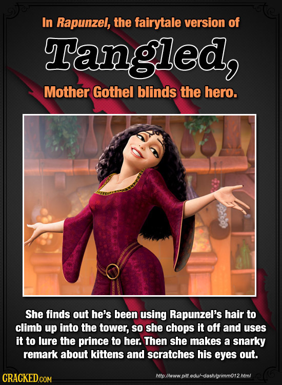 In Rapunzel, the fairytale version of ngled, Mother Gothel blinds the hero. She finds out he's been using Rapunzel's hair to climb up into the tower,