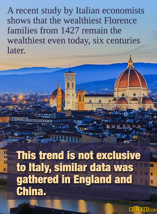 A recent study by Italian economists shows that the wealthiest Florence families from 1427 remain the wealthiest even today, six centuries later. This