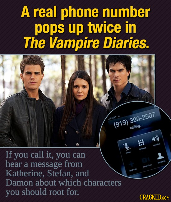 A real phone number pops up twice in The Vampire Diaries. ATAT 399-2507 (919) calling... If you call it, you can hear a message from Facetimee Katheri