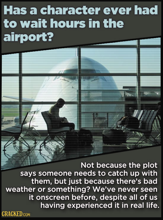 Has a character ever had to wait hours in the airport? Not because the plot says someone needs to catch up with them, but just because there's bad wea