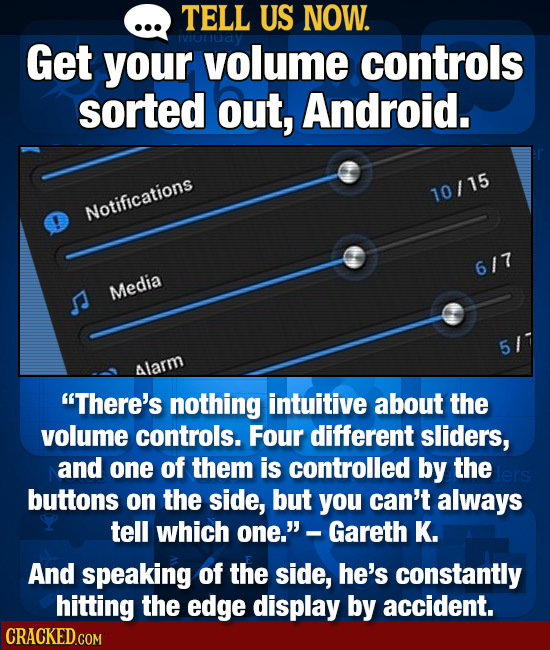 TELL US NOW. Get your volume controls sorted out, Android. 10/15 Notifications 6/7 Media 5 Alarm There's nothing intuitive about the volume controls.