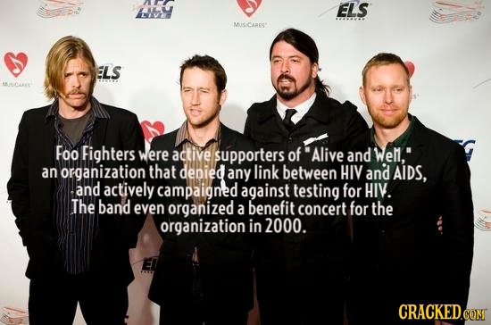 HH ELS MTCAAES ELS MCee Foo Fighters were active supporters of Alive and Wem, an organization that denied any link between HIV and AIDS, and activel
