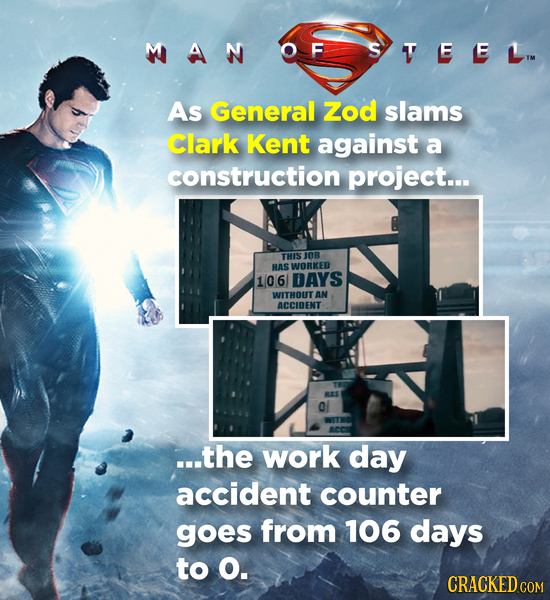MAN As General Zod slams Clark Kent against a construction project... THIS J0B RAS WORKED 106 DAYS WITHOUT AN ACCIDENT BAS O ...the work day accident