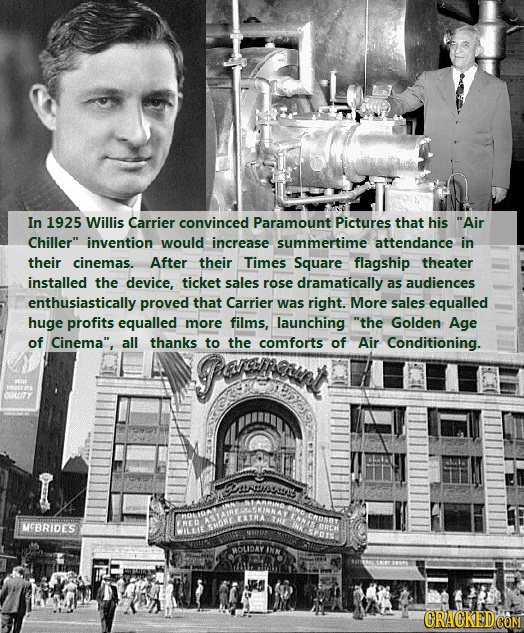 In 1925 Willis Carrier convinced Paramount Pictures that his Air Chiller invention would increase summertime attendance in their cinemas. After thei