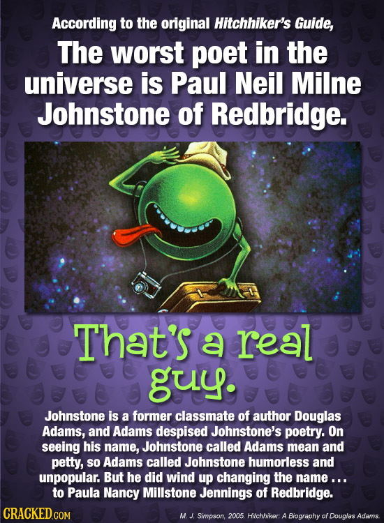 According to the original Hitchhiker's Guide, The worst poet in the universe is Paul Neil Milne Johnstone of Redbridge. That's a real guy. Johnstone i