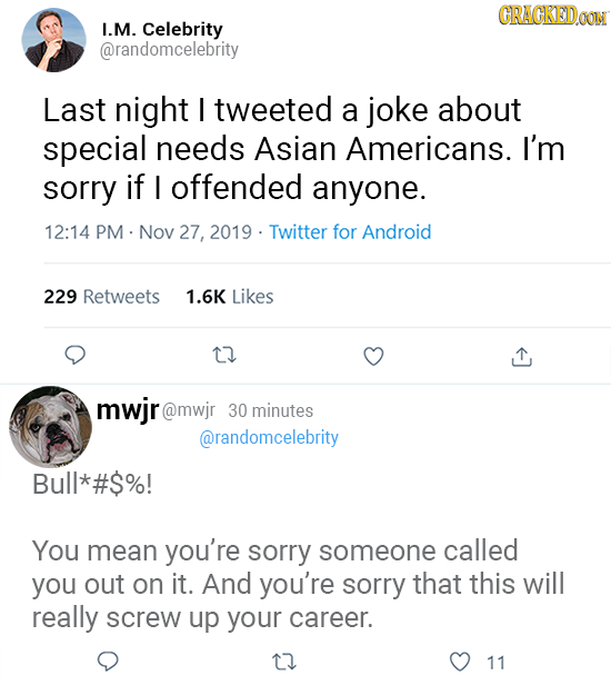 CRAGKEDOON I.M. Celebrity @randomcelebrity Last night I tweeted a joke about special needs Asian Americans. I'm sorry if I offended anyone. 12:14 PM.