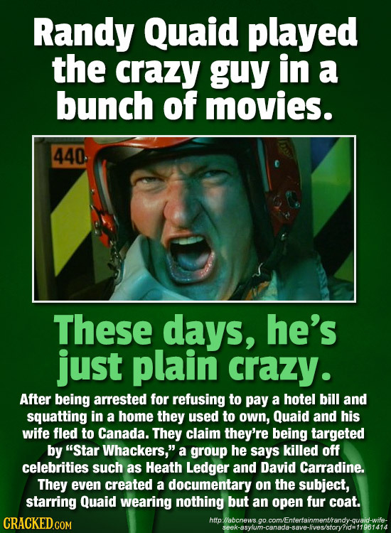 Randy Quaid played the crazy guy in a bunch of movies. 440 These days, he's just plain crazy. After being arrested for refusing to pay a hotel bill an
