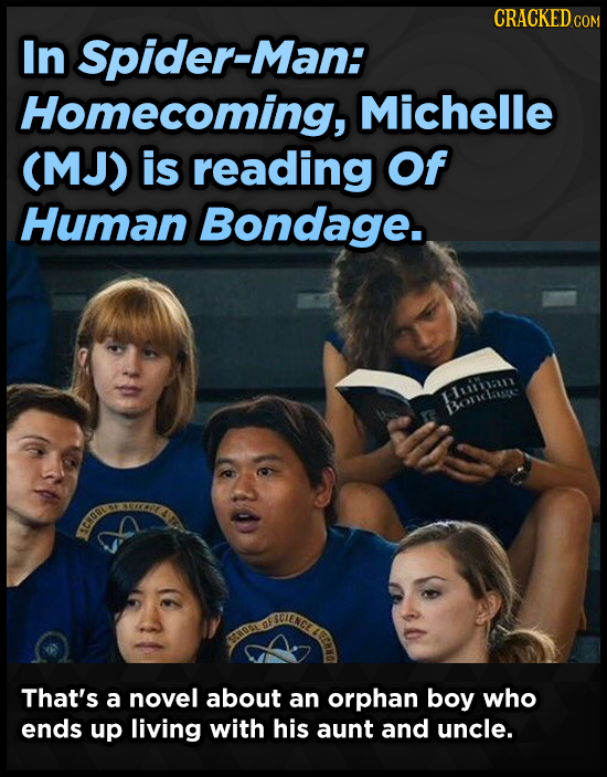 CRACKED COM In Spider-Man: Homecoming, Michelle (MJ) is reading Of Human Bondage. Mritiaiti BoCase c CIGOIO OF That's a novel about an orphan boy who