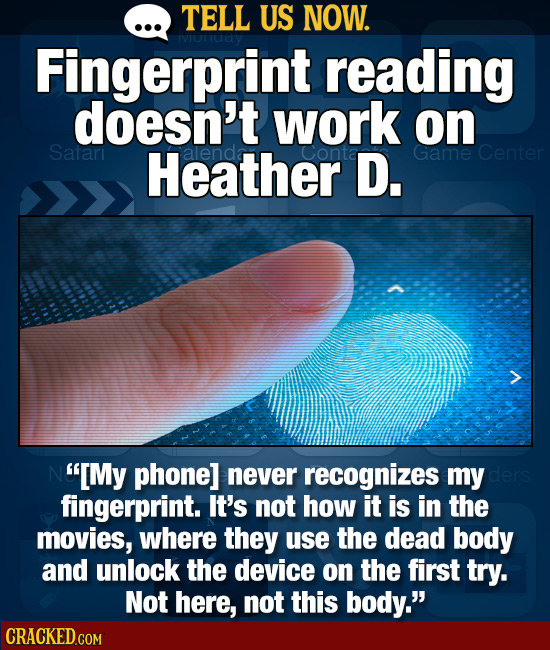 TELL US NOW. Fingerprint IVIOV reading doesn't work on Satar Heather D. Game Center [My phonel never recognizes my fingerprint. It's not how it is in