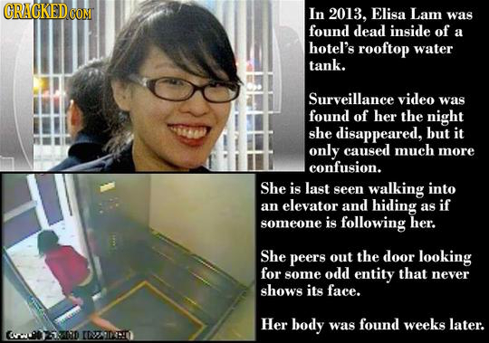 CRACKED CON In 2013. Elisa Lam was found dead inside of a hotel's rooftop water tank. Surveillance video was found of her the night she disappeared, b