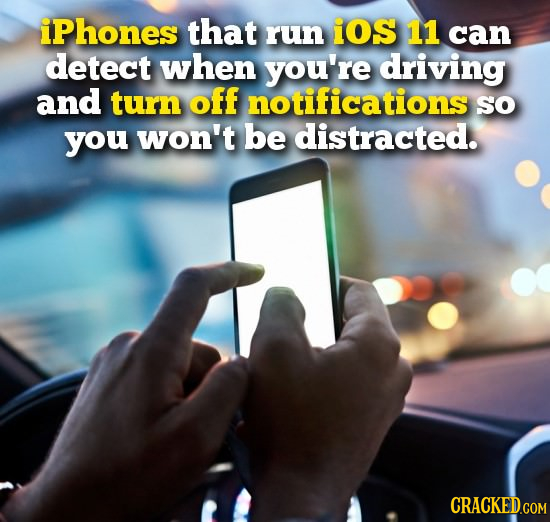 iPhones that run iOS 11 can detect when you're driving and turn off notifications So you won't be distracted.