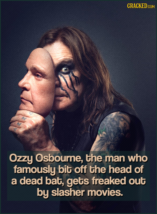 CRACKEDcO Ozzy Osbourne, the man who famously bit off the head of a dead bat, gets freaked out by slasher movies.