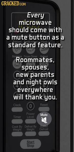 Every microwave should come with a mute button as a standard Poocorn feature. Pizza Beveraoe Roommates, Frozen Dinner Rebeat spouses. new parents and