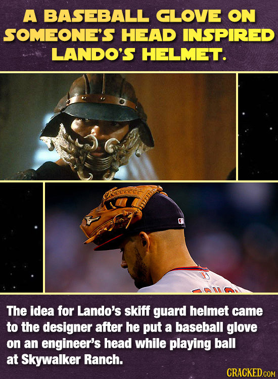A BASEBALL GLOVE ON SOMEONE'S HEAD INSPIRED LANDO'S HELMET. The idea for Lando's skiff guard helmet came to the designer after he put a baseball glove