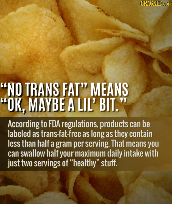 NO TRANS FAT MEANS OK, MAYBE A LIL' BIT. According to FDA regulations, products can be labeled as trans-fat-free as long as they contain less than