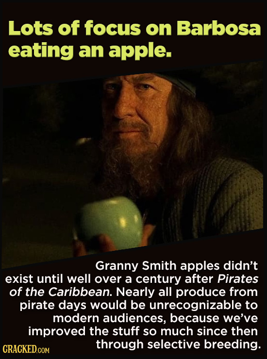 21 Details That Movies And TV Shows Got Exactly Wrong - Granny Smith apples didn't  exist until well over a century after Pirates of the Caribbean. Ne
