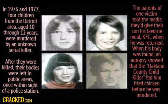 In 1976 and 1977. The parents of four children one victim from the Detroit told the media area, aged 10 they'd give their through 12 son his favorite