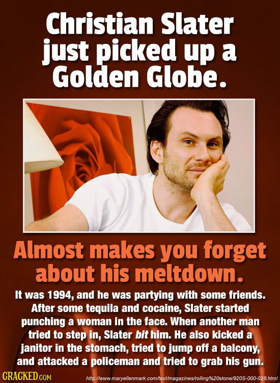Christian Slater just picked up a Golden Globe. Almost makes you forget about his meltdown. It was 1994, and he was partying with some friends. After