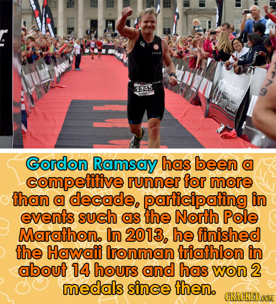 HILALE 1345 Gordon Ramsay has been a competitive runner for more than a decade, participating in events such as the North Pole Marathon. In 2013, he f