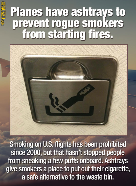 CRAGKEDCONT Planes have ashtrays to prevent rogue smokers from starting fires. Smoking on U.S. flights has been prohibited since 2000, but that hasn't