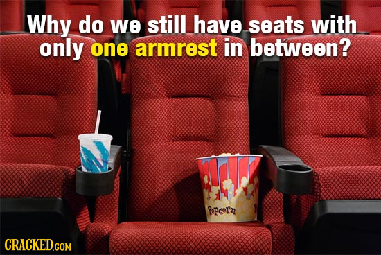 Why do we still have seats with only one armrest in between? Ropcorn CRACKED.COM