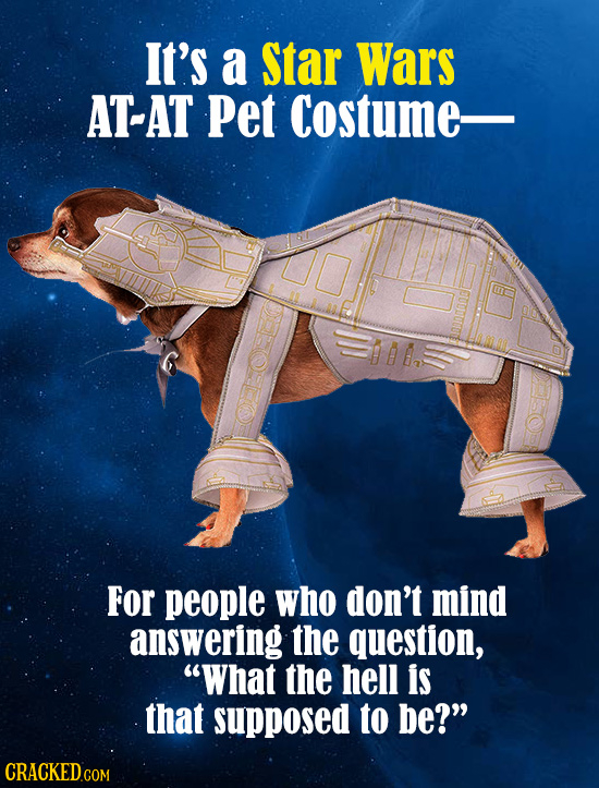 It's a Star Wars AT-AT Pet Costume- al For people who don't mind answering the question, What the hell is that supposed to be?