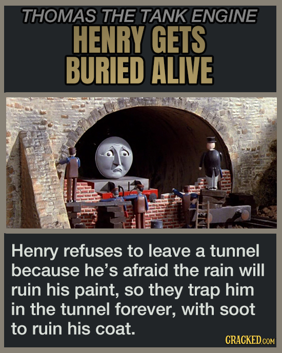 THOMAS THE TANK ENGINE HENRY GETS BURIED ALIVE Henry refuses to leave a tunnel because he's afraid the rain will ruin his paint, So they trap him in t