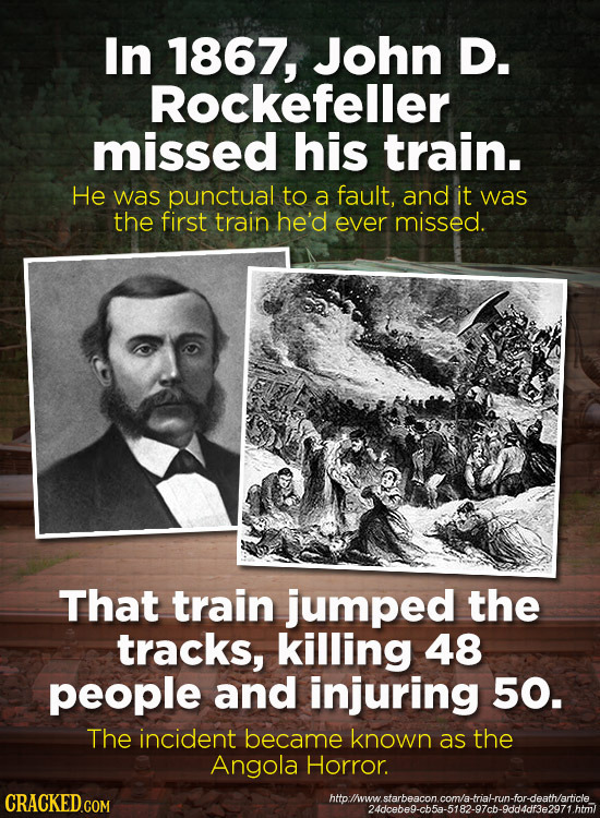 In 1867, John D. Rockefeller missed his train. He was punctual to a fault, and it was the first train he'd ever missed. That train jumped the tracks,